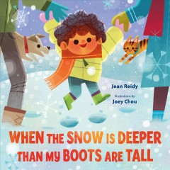 When the snow is deeper than my boots are tall /  Jean Reidy ; illustrations by Joey Chou. - Jean Reidy ; illustrations by Joey Chou.