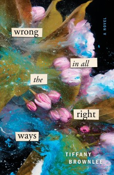 Wrong in all the right ways /  Tiffany Brownlee.
