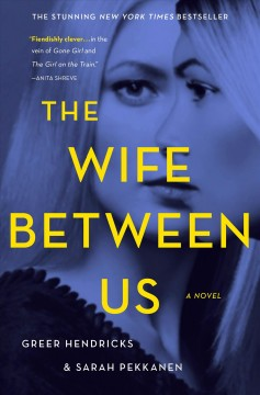 The Wife Between Us / Greer Hendricks and Sarah Pekkanen - Greer Hendricks and Sarah Pekkanen