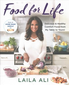 Food for life : delicious & healthy comfort food from my table to yours! / Laila Ali ; with Leida Scheintaub.