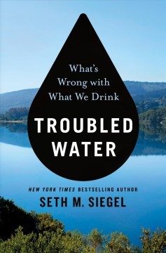 Troubled water : what's wrong with what we drink / Seth M. Siegel. - Seth M. Siegel.