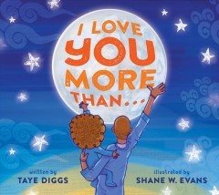 I love you more than ... /  by Taye Diggs ; illustrated by Shane W. Evans.