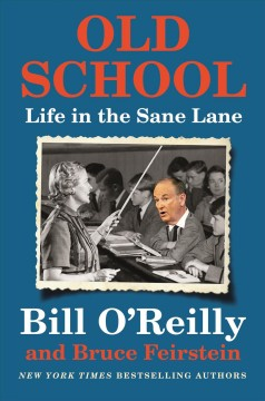 Old School / Bill O'Reilly and Bruce Feirstein - Bill O'Reilly and Bruce Feirstein