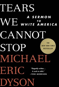Tears We Cannot Stop / Michael Eric Dyson