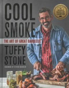 Cool smoke : the art of great barbecue / by Tuffy Stone ; photographs by Ken Goodman. - by Tuffy Stone ; photographs by Ken Goodman.