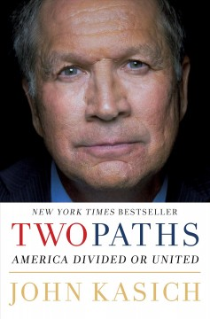 Two paths : America divided or united / John Kasich with Daniel Paisner.