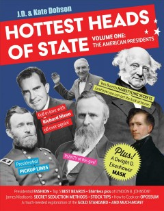 Hottest heads of state : the American presidents / J.D. and Kate Dobson.