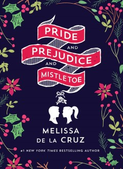 Pride and prejudice and mistletoe /  Melissa de la Cruz. - Melissa de la Cruz.