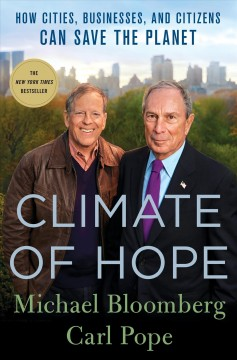 Climate of hope : how cities, businesses, and citizens can save the planet / Michael R. Bloomberg, Carl Pope.
