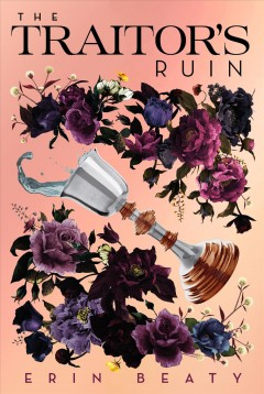 The traitor's ruin /  Erin Beaty. - Erin Beaty.
