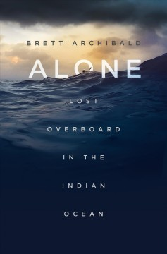 Alone : lost overboard in the Indian Ocean / Brett Archibald.