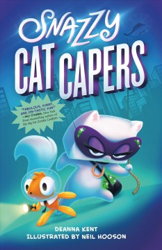 Snazzy cat capers /  Deanna Kent ; illustrated by Neil Hooson. - Deanna Kent ; illustrated by Neil Hooson.