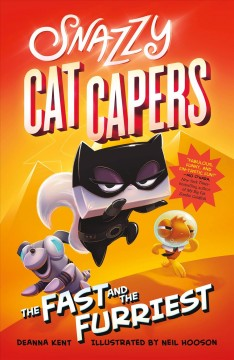 Snazzy cat capers : the fast and the furriest / Deanna Kent ; illustrated by Neil Hooson.