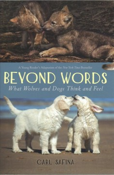 Beyond words : what wolves and dogs think and feel / Carl Safina. - Carl Safina.
