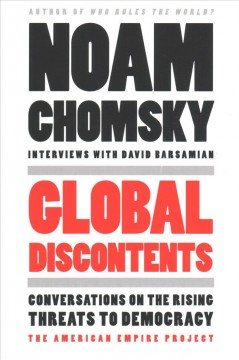 Global discontents : conversations on the rising threats to democracy / Noam Chomsky ; interviews with David Barsamian.