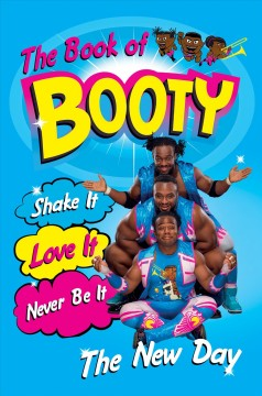 The book of booty : shake it, love it, never be it : from the WWE's The New Day / with Greg Adkins and Ryan Murphy.