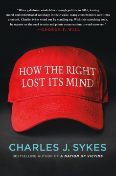 How the right lost its mind /  Charles J. Sykes. - Charles J. Sykes.