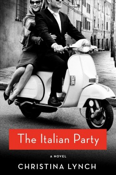 The Italian party : a novel / Christina Lynch. - Christina Lynch.