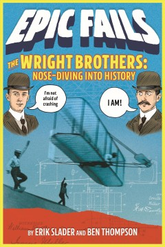 The Wright brothers : nose-diving into history / Erik Slader and Ben Thompson ; illustrations by Tim Foley. - Erik Slader and Ben Thompson ; illustrations by Tim Foley.