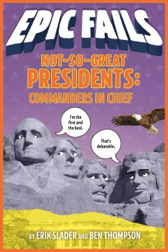Not-so-great presidents : Commanders in Chief / Erik Slader and Ben Thompson ; illustrations by Tim Foley.