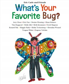What's your favorite bug? /  Eric Carle and friends. - Eric Carle and friends.