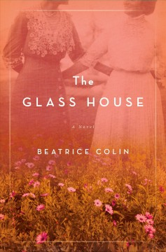 The glass house /  Beatrice Colin. - Beatrice Colin.