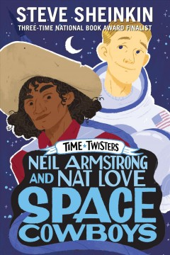 Neil Armstrong and Nat Love, space cowboys /  Steve Sheinkin ; [illustrations by Neil Swaab] - Steve Sheinkin ; [illustrations by Neil Swaab]