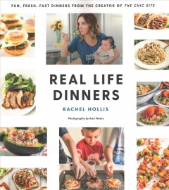 Real life dinners /  Rachel Hollis ; photography by Kari Peters. - Rachel Hollis ; photography by Kari Peters.