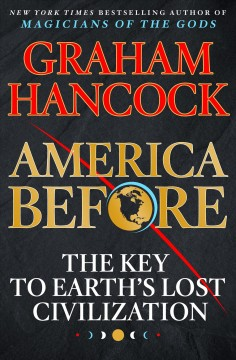 America before : the key to Earth's lost civilization / Graham Hancock. - Graham Hancock.