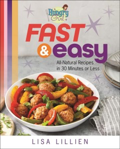 Hungry girl fast & easy : all natural recipes in 30 minutes or less / Lisa Lillien.