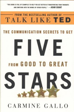 Five stars : the communication secrets to get from good to great / Carmine Gallo.