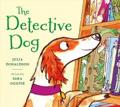 The detective dog /  Julia Donaldson ; illustrated by Sara Ogilvie.