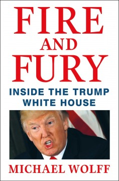 Fire and fury : inside the Trump White House / Michael Wolff. - Michael Wolff.