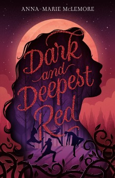 Dark and deepest red /  Anna-Marie McLemore. - Anna-Marie McLemore.