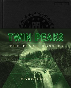 Twin Peaks: The Final Dossier / Mark Frost - Mark Frost