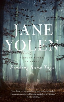 Finding Baba Yaga : a short novel in verse / Jane Yolen. - Jane Yolen.