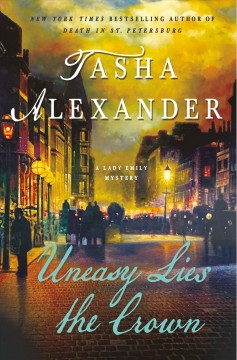 Uneasy lies the crown /  Tasha Alexander. - Tasha Alexander.