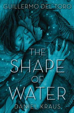 The shape of water /  Guillermo del Toro and Daniel Kraus ; illustrations by James Jean.