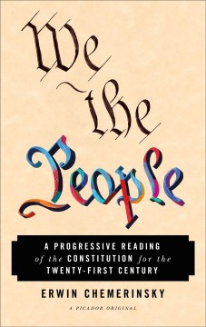 We the people : a progressive reading of the constitution for the twenty-first century / Erwin Chemerinsky, Dean and Jesse H. Choper Distinguished Professor of Law, University of California, Berkeley School of Law.