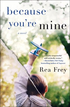 Because you're mine : a novel / Rea Frey. - Rea Frey.