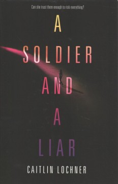 A soldier and a liar /  Caitlin Lochner. - Caitlin Lochner.
