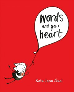 Words and your heart /  Kate Jane Neal. - Kate Jane Neal.