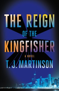 The reign of the Kingfisher : a novel / T. J. Martinson.