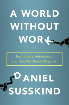 A world without work : technology, automation, and how we should respond / Daniel Susskind. - Daniel Susskind.