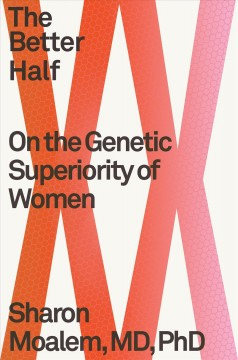 The better half : on the genetic superiority of women / Sharon Moalem, MD, PhD. - Sharon Moalem, MD, PhD.