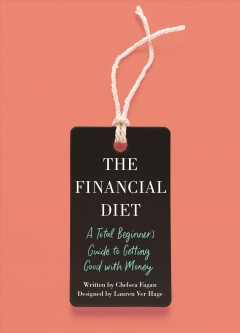 The financial diet : a total beginner's guide to getting good with money / Chelsea Fagan ; designed by Lauren Ver Hage ; illustrations by Eve Mobley. - Chelsea Fagan ; designed by Lauren Ver Hage ; illustrations by Eve Mobley.