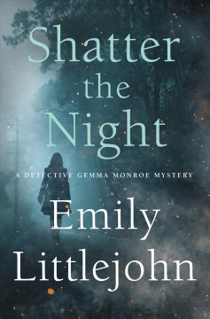 Shatter the night /  Emily Littlejohn. - Emily Littlejohn.