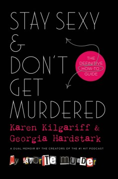 Stay sexy & don't get murdered : the definitive how-to guide / Karen Kilgariff & Georgia Hardstark. - Karen Kilgariff & Georgia Hardstark.