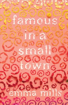 Famous in a small town /  Emma Mills.