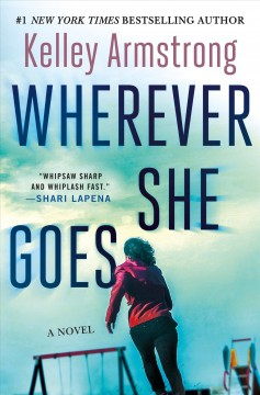 Wherever she goes /  Kelley Armstrong. - Kelley Armstrong.